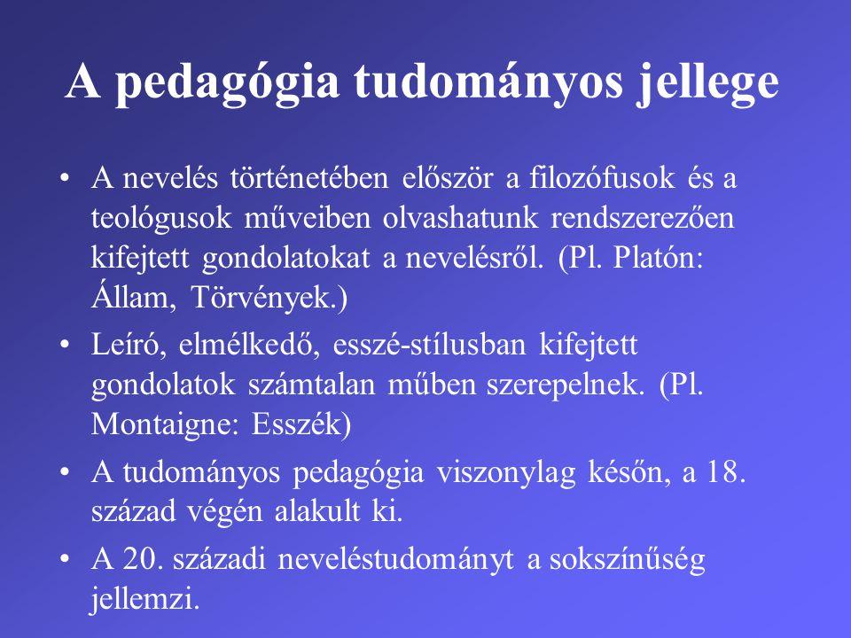 A pedagógia tudomány, mert: •Saját, egyértelmű fogalmakat alkot, elhatárolja magát a nevelésről alkotott szubjektív véleményektől •Meghatározza a nevelés gyakorlata és tudományos nevelési elvek közti kapcsolatot