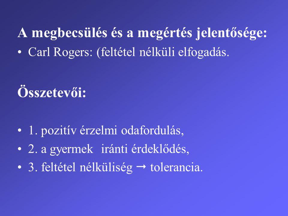 A megbecsülés és a megértés jelentősége: •Carl Rogers: (feltétel nélküli elfogadás. Összetevői: •1. pozitív érzelmi odafordulás, •2. a gyermek iránti