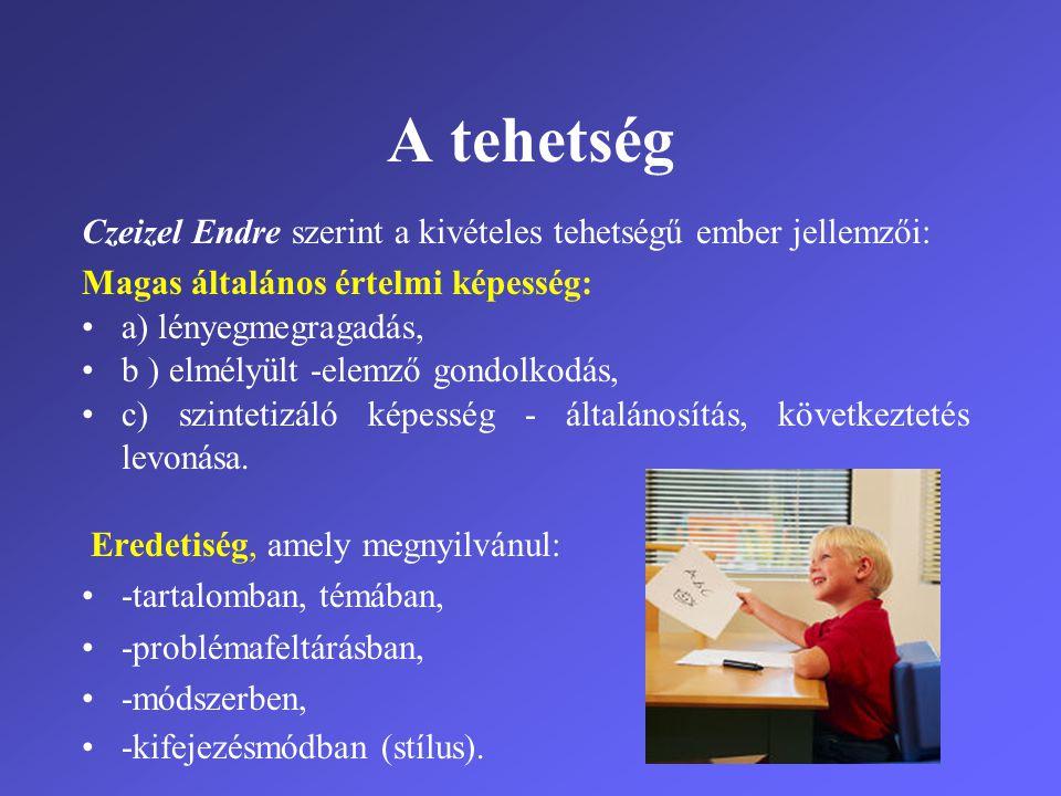 A tehetség Czeizel Endre szerint a kivételes tehetségű ember jellemzői: Magas általános értelmi képesség: •a) lényegmegragadás, •b ) elmélyült -elemző