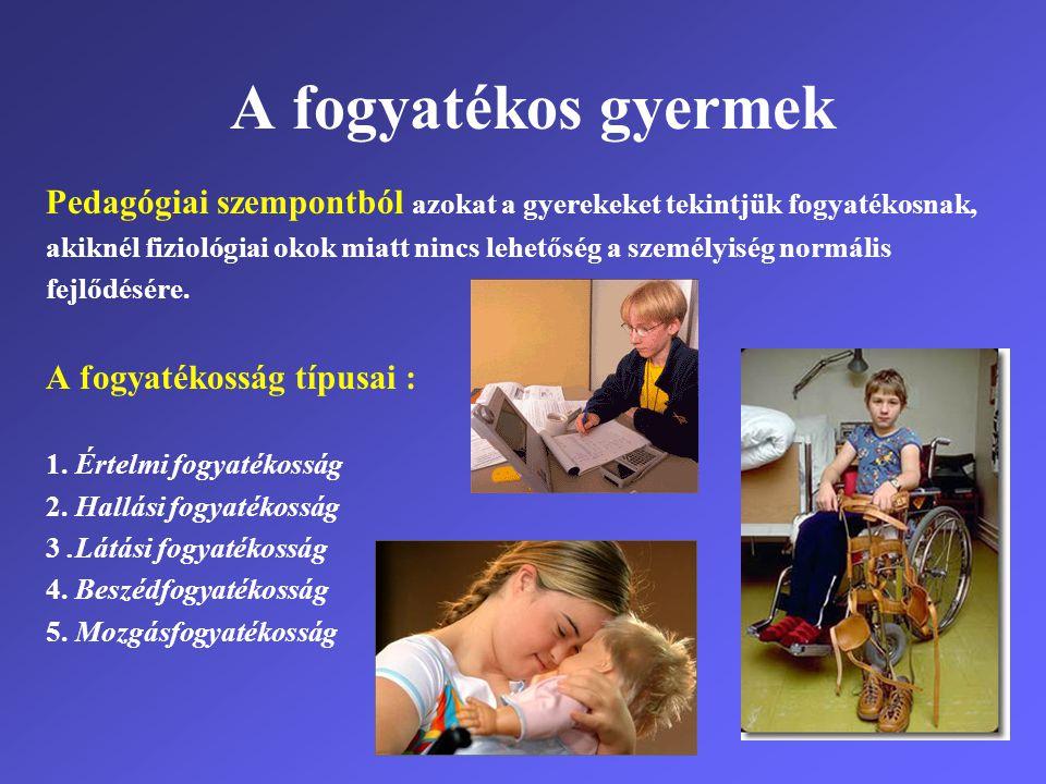 A fogyatékos gyermek Pedagógiai szempontból azokat a gyerekeket tekintjük fogyatékosnak, akiknél fiziológiai okok miatt nincs lehetőség a személyiség