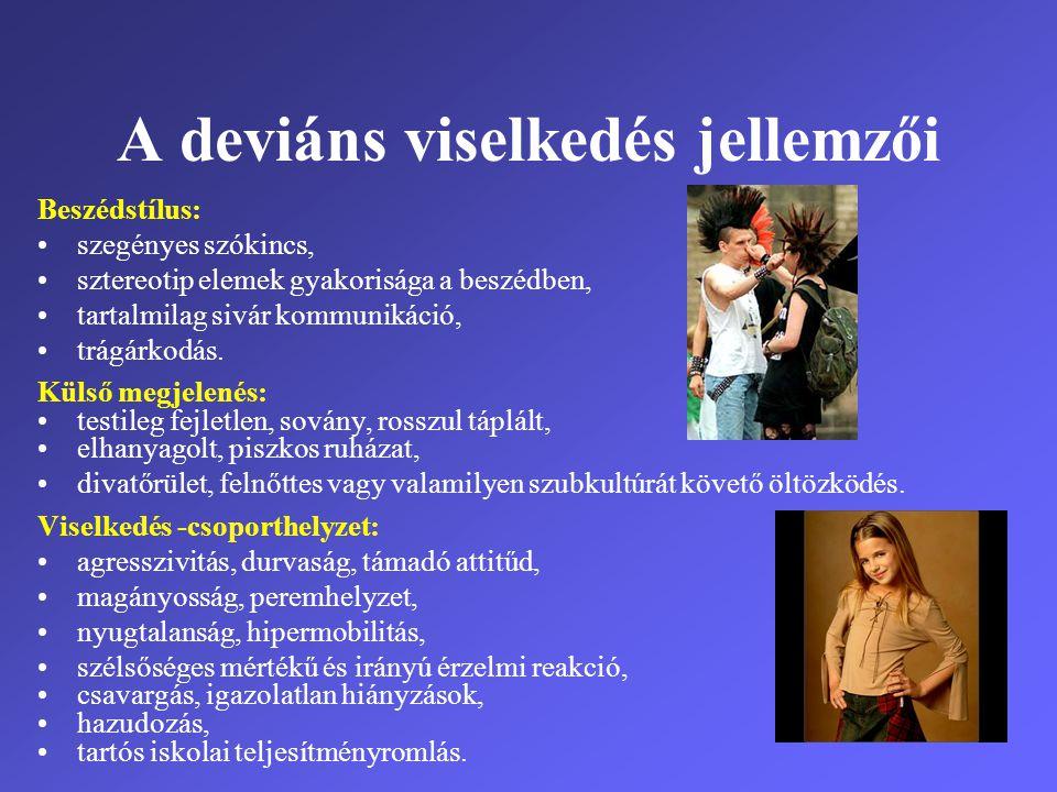 A deviáns viselkedés jellemzői Beszédstílus: •szegényes szókincs, •sztereotip elemek gyakorisága a beszédben, •tartalmilag sivár kommunikáció, •trágár