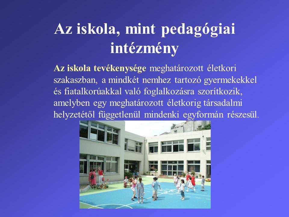 Az iskola, mint pedagógiai intézmény Az iskola tevékenysége meghatározott életkori szakaszban, a mindkét nemhez tartozó gyermekekkel és fiatalkorúakka