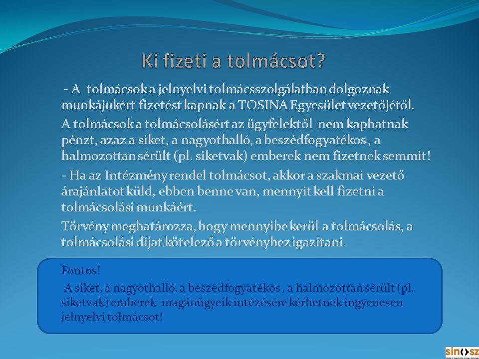 - A tolmácsok a jelnyelvi tolmácsszolgálatban dolgoznak munkájukért fizetést kapnak a TOSINA Egyesület vezetőjétől.