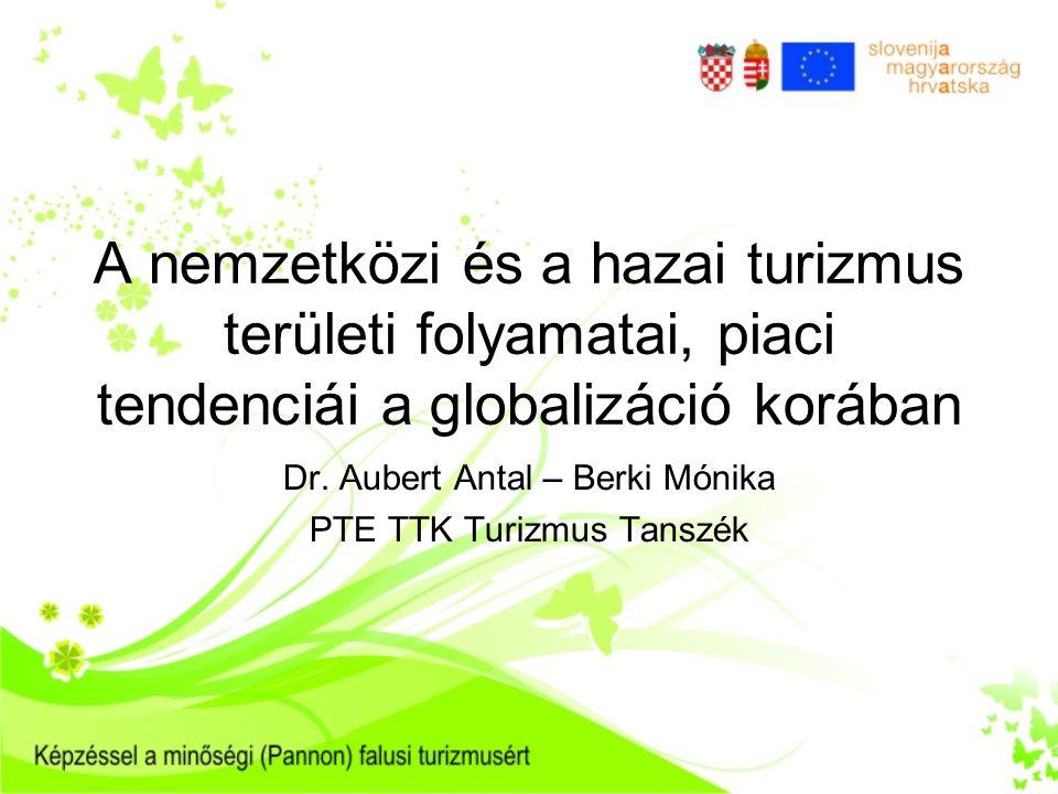 A nemzetközi és a hazai turizmus területi folyamatai, piaci tendenciái a globalizáció korában Dr.