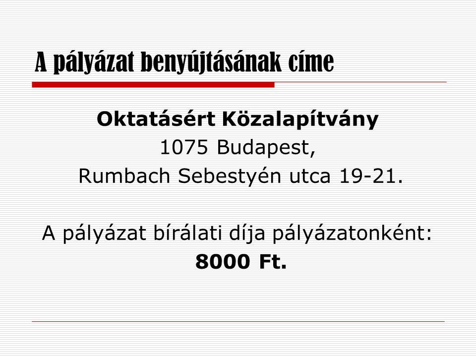 A pályázat benyújtásának címe Oktatásért Közalapítvány 1075 Budapest, Rumbach Sebestyén utca 19-21.