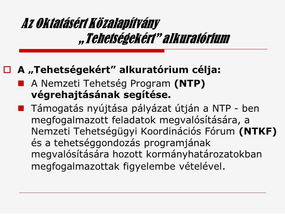 """Az Oktatásért Közalapítvány """"Tehetségekért alkuratórium  A """"Tehetségekért alkuratórium célja:  A Nemzeti Tehetség Program (NTP) végrehajtásának segítése."""