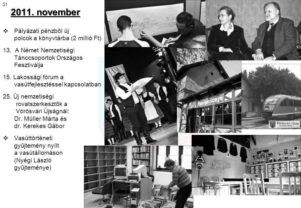 2011. november  Pályázati pénzből új polcok a könyvtárba (2 millió Ft) 13. A Német Nemzetiségi Tánccsoportok Országos Fesztiválja 15. Lakossági fórum
