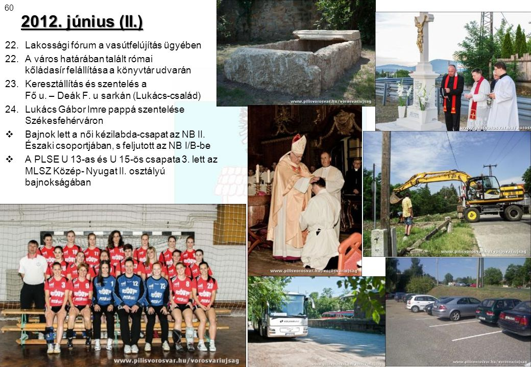 22. Lakossági fórum a vasútfelújítás ügyében 22. A város határában talált római kőládasír felállítása a könyvtár udvarán 23. Keresztállítás és szentel