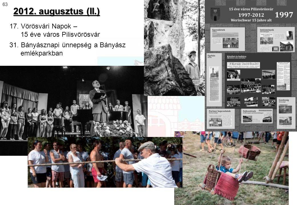 17. Vörösvári Napok – 15 éve város Pilisvörösvár 31. Bányásznapi ünnepség a Bányász emlékparkban 2012. augusztus (II.) 63