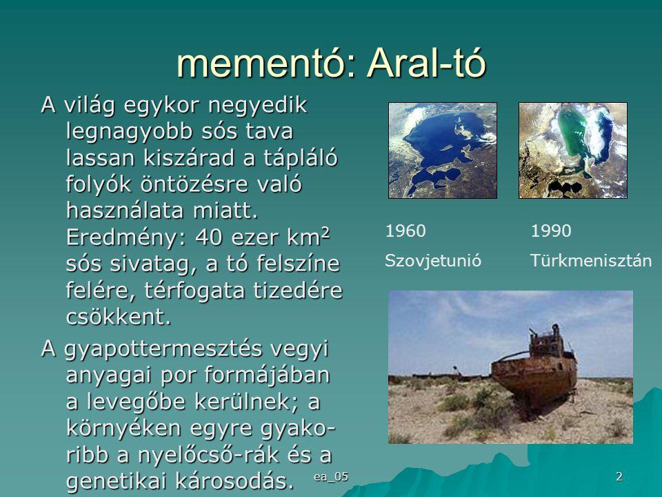 ea_05 2 mementó: Aral-tó A világ egykor negyedik legnagyobb sós tava lassan kiszárad a tápláló folyók öntözésre való használata miatt. Eredmény: 40 ez