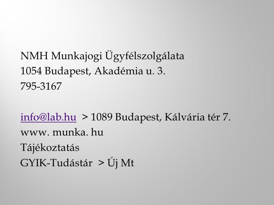 NMH Munkajogi Ügyfélszolgálata 1054 Budapest, Akadémia u. 3. 795-3167 info@lab.huinfo@lab.hu > 1089 Budapest, Kálvária tér 7. www. munka. hu Tájékozta