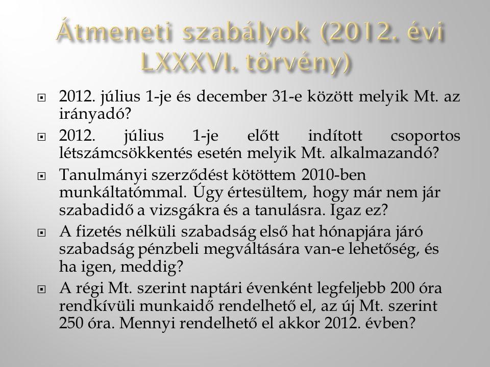  2012. július 1-je és december 31-e között melyik Mt. az irányadó?  2012. július 1-je előtt indított csoportos létszámcsökkentés esetén melyik Mt. a
