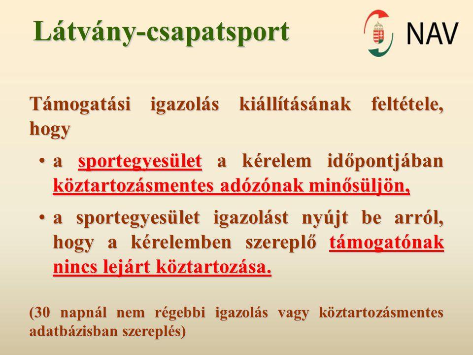 Látvány-csapatsport Támogatási igazolás kiállításának feltétele, hogy •a sportegyesület a kérelem időpontjában köztartozásmentes adózónak minősüljön,