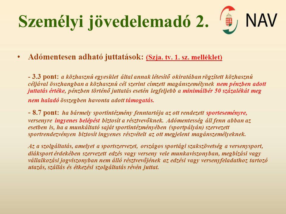 Személyi jövedelemadó 2. •Adómentesen adható juttatások: (Szja. tv. 1. sz. melléklet) - 3.3 pont: a közhasznú egyesület által annak létesítő okiratába