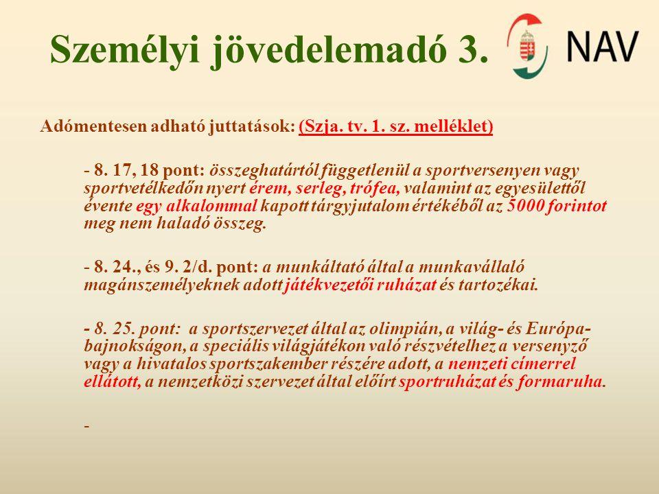 Személyi jövedelemadó 3. Adómentesen adható juttatások: (Szja. tv. 1. sz. melléklet) - 8. 17, 18 pont: összeghatártól függetlenül a sportversenyen vag