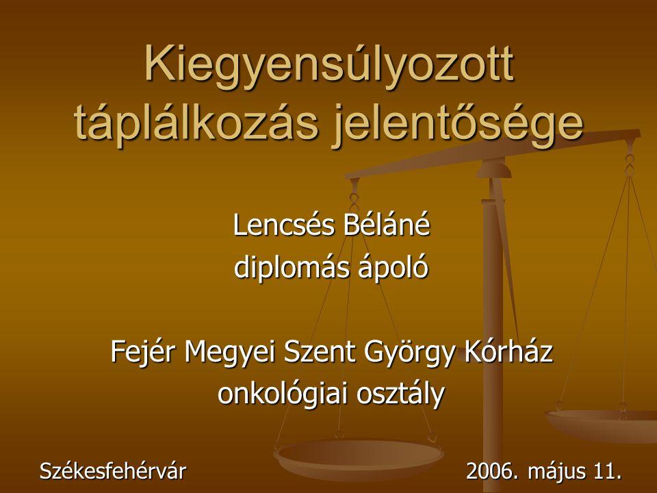 Kiegyensúlyozott táplálkozás jelentősége Lencsés Béláné diplomás ápoló Fejér Megyei Szent György Kórház onkológiai osztály Székesfehérvár 2006. május