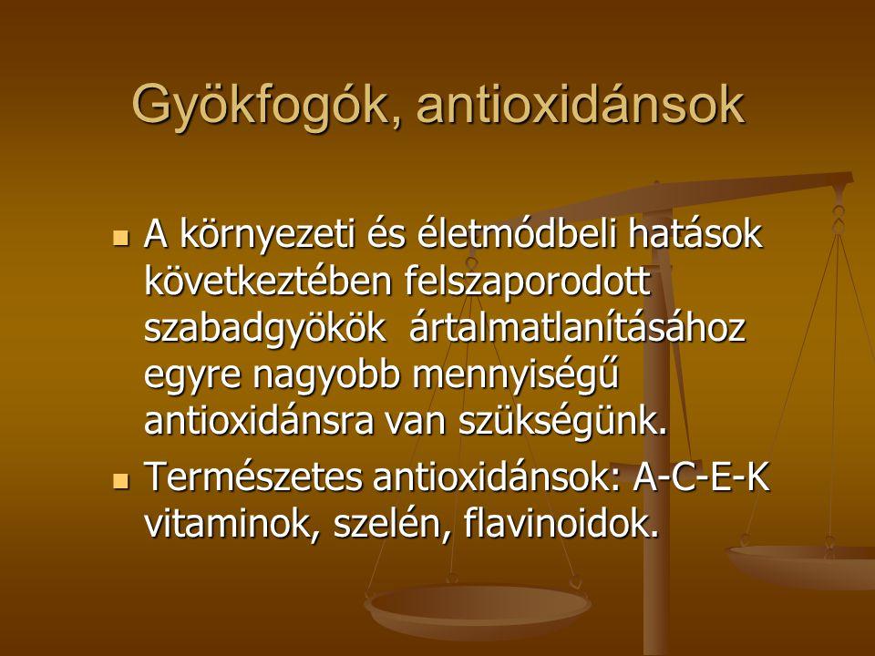 Gyökfogók, antioxidánsok  A környezeti és életmódbeli hatások következtében felszaporodott szabadgyökök ártalmatlanításához egyre nagyobb mennyiségű antioxidánsra van szükségünk.