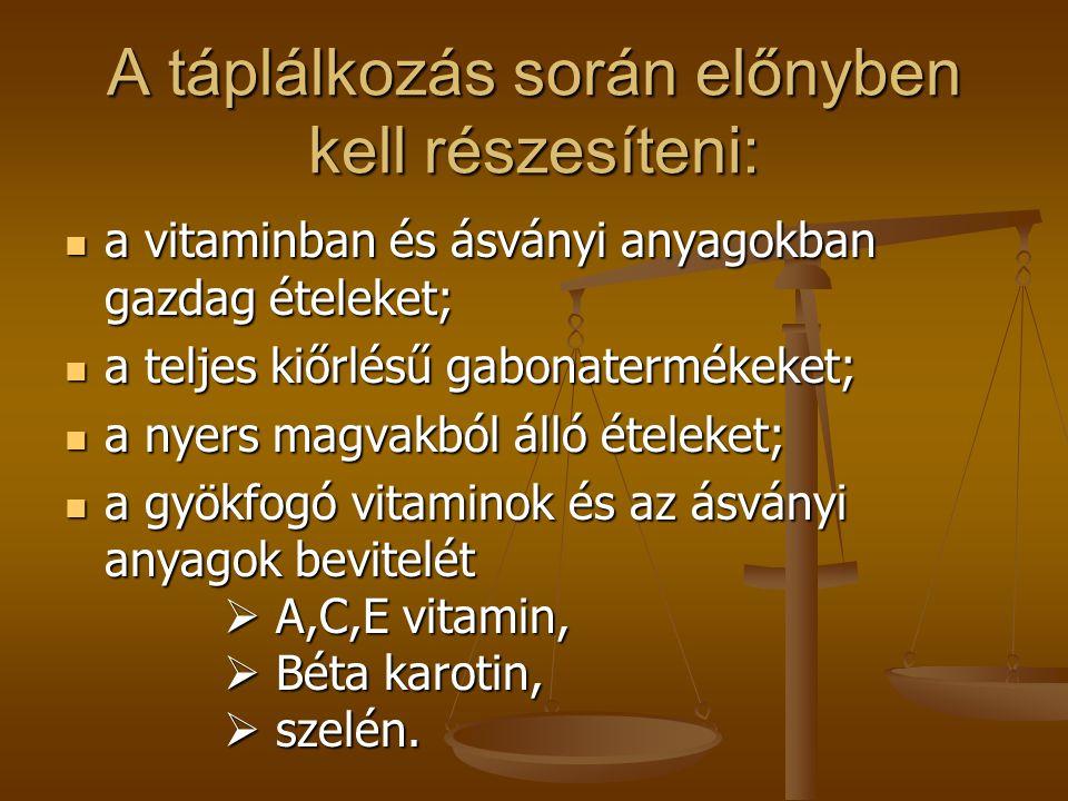 A táplálkozás során előnyben kell részesíteni:  a vitaminban és ásványi anyagokban gazdag ételeket;  a teljes kiőrlésű gabonatermékeket;  a nyers magvakból álló ételeket;  a gyökfogó vitaminok és az ásványi anyagok bevitelét  A,C,E vitamin,  Béta karotin,  szelén.