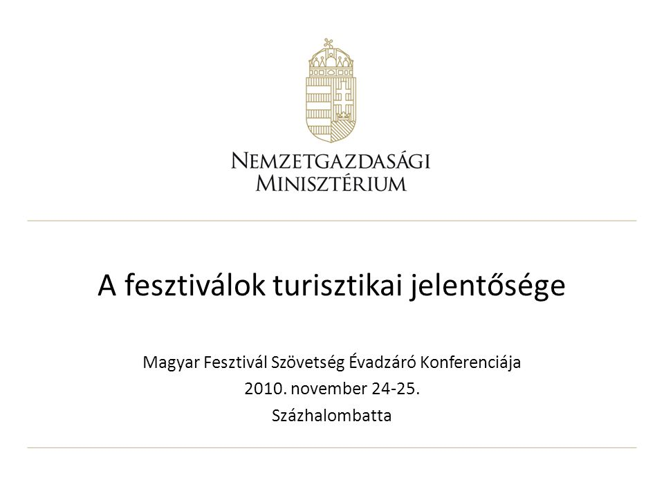 A fesztiválok turisztikai jelentősége Magyar Fesztivál Szövetség Évadzáró Konferenciája 2010.