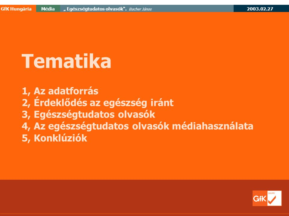 """2003.02.27 GfK HungáriaMédia"""" Egészségtudatos olvasók . Bacher János 1 Az adatforrás"""