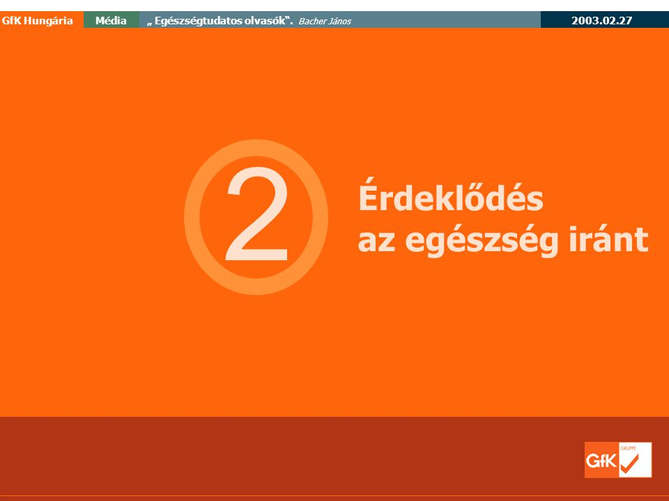"""2003.02.27 GfK HungáriaMédia"""" Egészségtudatos olvasók . Bacher János 2 Érdeklődés az egészség iránt"""