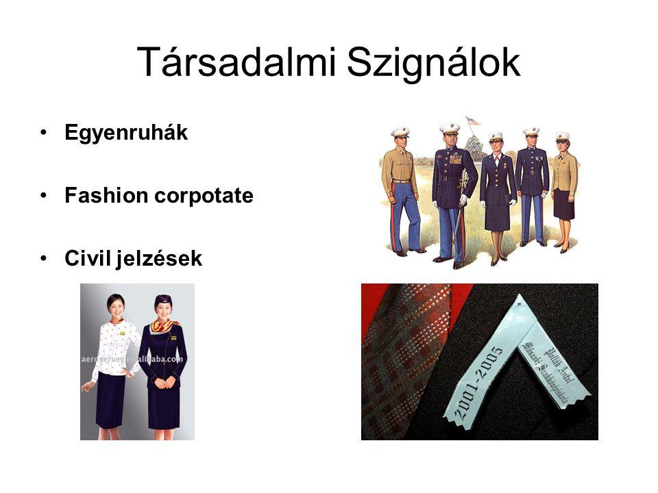 Társadalmi Szignálok •Egyenruhák •Fashion corpotate •Civil jelzések