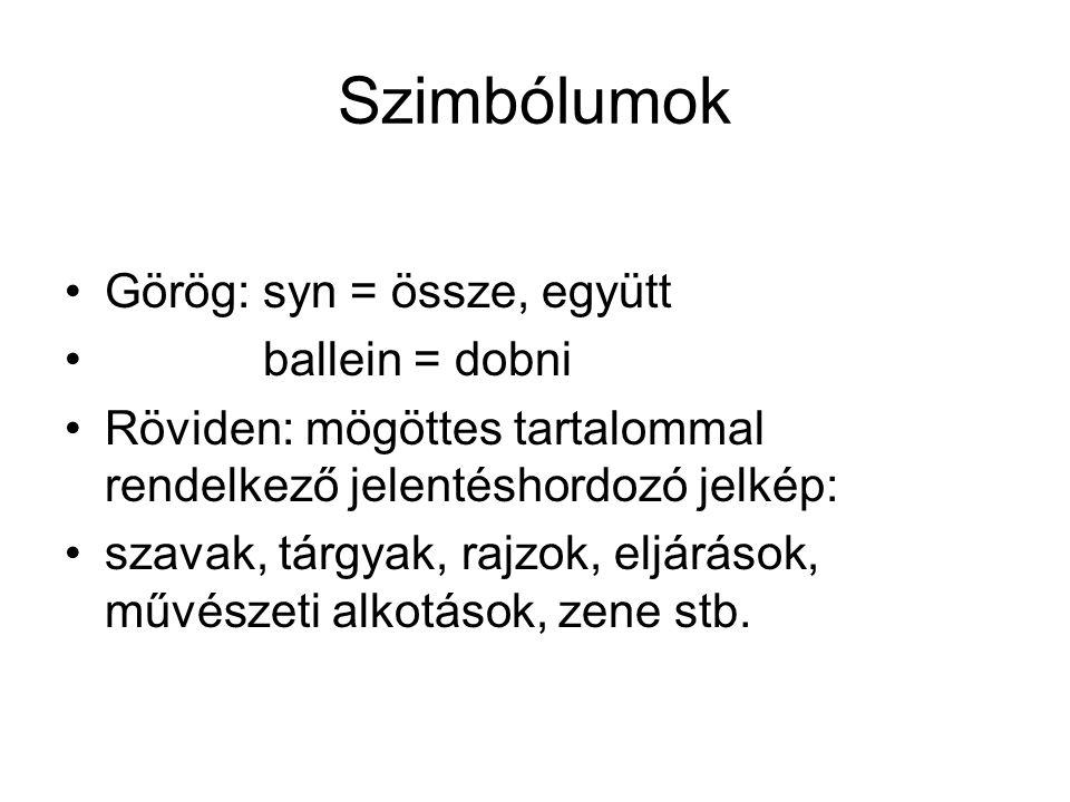 Szimbólumok •Görög: syn = össze, együtt • ballein = dobni •Röviden: mögöttes tartalommal rendelkező jelentéshordozó jelkép: •szavak, tárgyak, rajzok,
