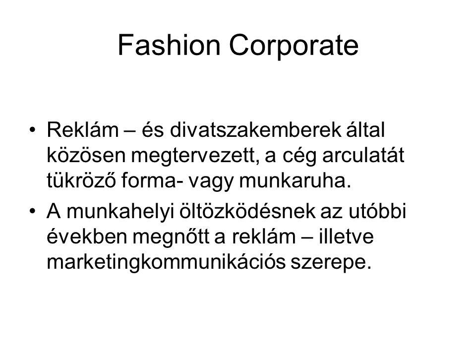 Fashion Corporate •Reklám – és divatszakemberek által közösen megtervezett, a cég arculatát tükröző forma- vagy munkaruha. •A munkahelyi öltözködésnek