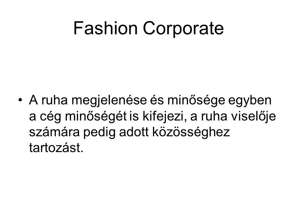 •A ruha megjelenése és minősége egyben a cég minőségét is kifejezi, a ruha viselője számára pedig adott közösséghez tartozást.