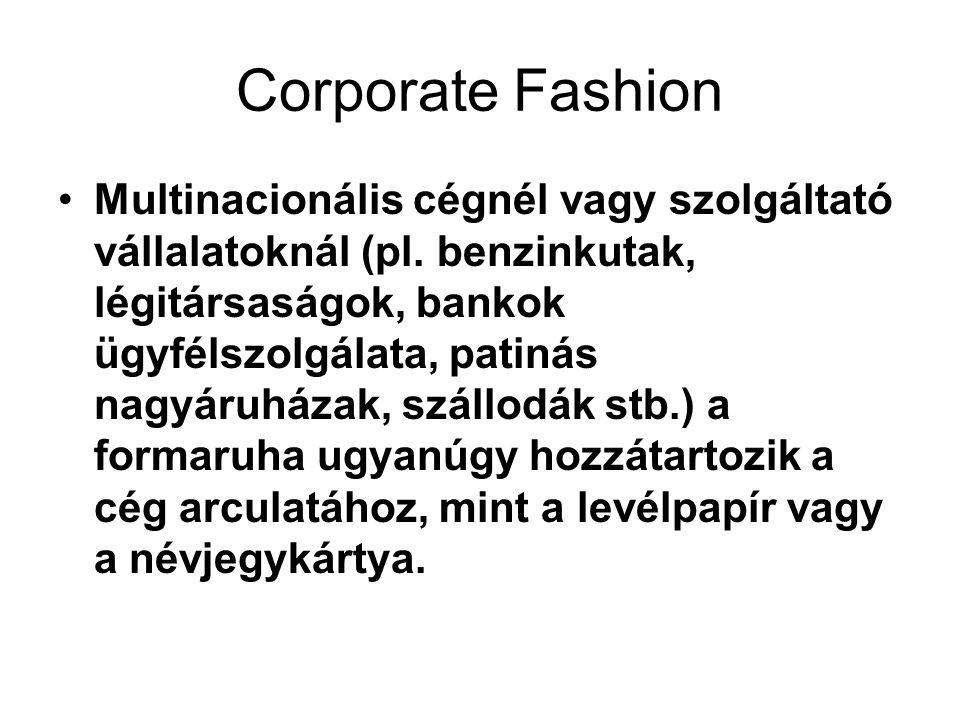 Corporate Fashion •Multinacionális cégnél vagy szolgáltató vállalatoknál (pl. benzinkutak, légitársaságok, bankok ügyfélszolgálata, patinás nagyáruház