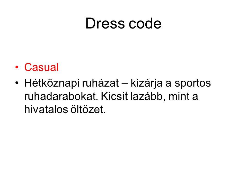 Dress code •Casual •Hétköznapi ruházat – kizárja a sportos ruhadarabokat. Kicsit lazább, mint a hivatalos öltözet.