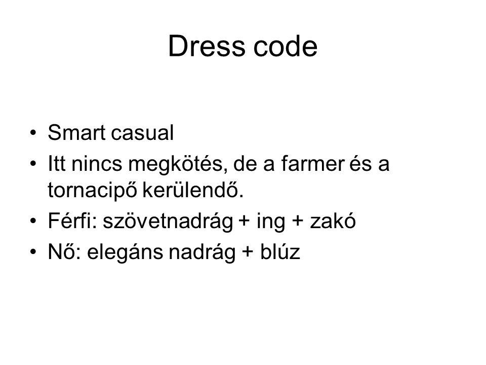 Dress code •Smart casual •Itt nincs megkötés, de a farmer és a tornacipő kerülendő. •Férfi: szövetnadrág + ing + zakó •Nő: elegáns nadrág + blúz