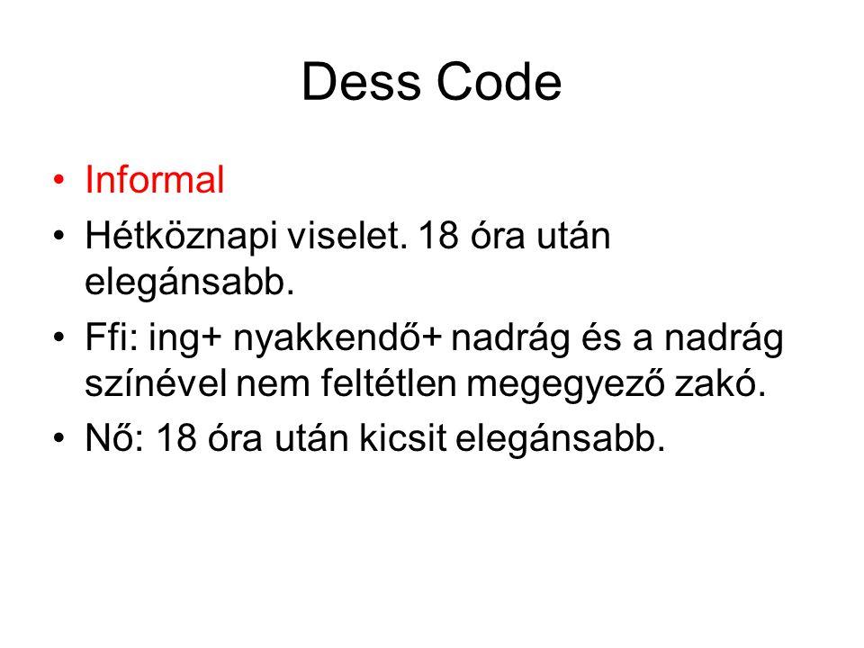 Dess Code •Informal •Hétköznapi viselet. 18 óra után elegánsabb. •Ffi: ing+ nyakkendő+ nadrág és a nadrág színével nem feltétlen megegyező zakó. •Nő:
