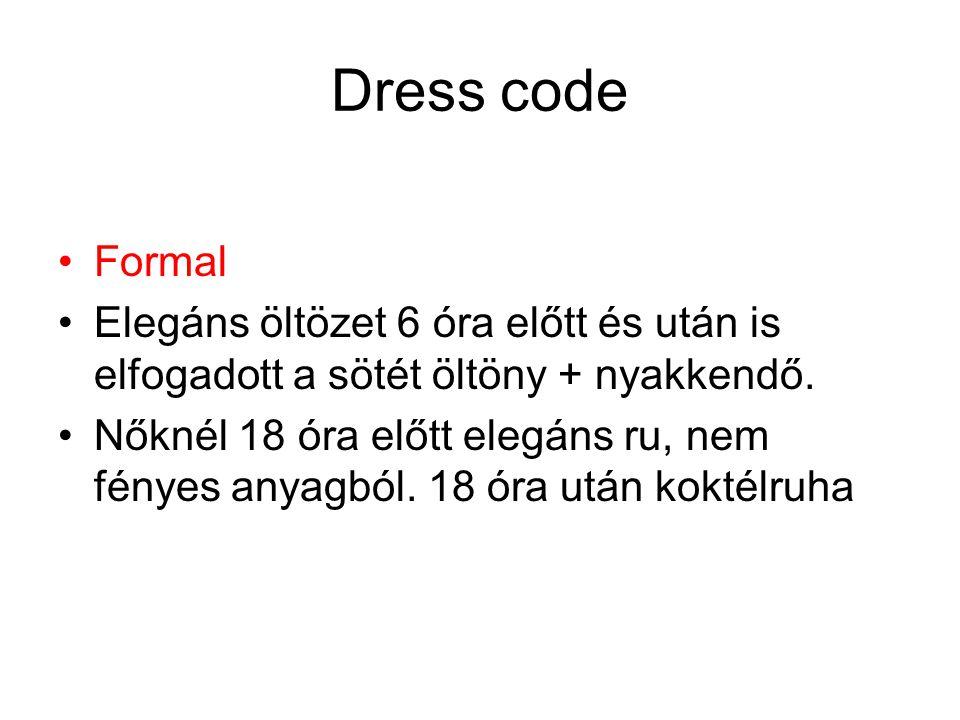 Dress code •Formal •Elegáns öltözet 6 óra előtt és után is elfogadott a sötét öltöny + nyakkendő. •Nőknél 18 óra előtt elegáns ru, nem fényes anyagból