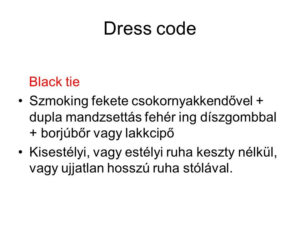 Dress code Black tie •Szmoking fekete csokornyakkendővel + dupla mandzsettás fehér ing díszgombbal + borjúbőr vagy lakkcipő •Kisestélyi, vagy estélyi