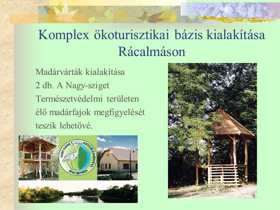Komplex ökoturisztikai bázis kialakítása Rácalmáson Madárvárták kialakítása 2 db.