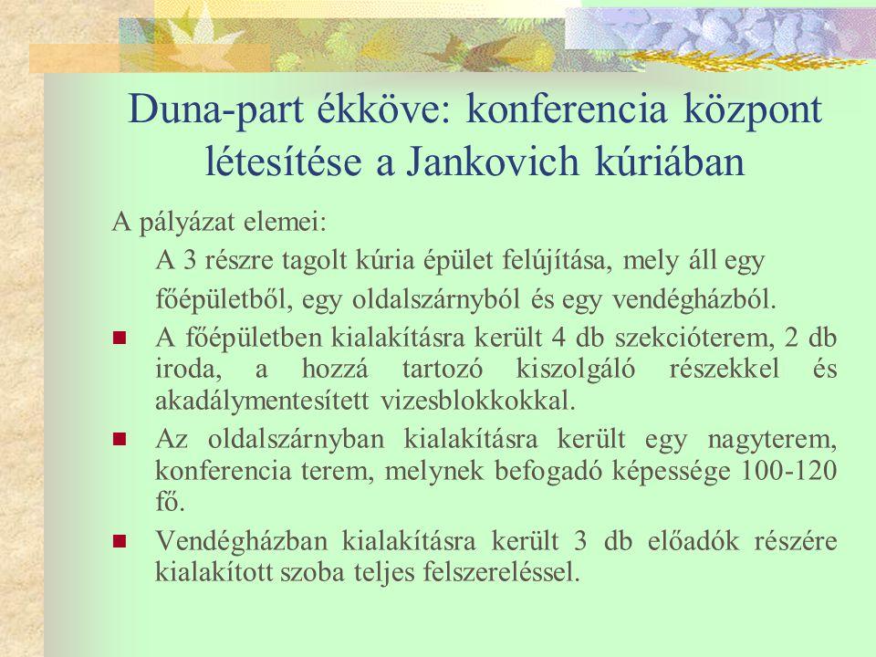 Duna-part ékköve: konferencia központ létesítése a Jankovich kúriában A kúria és az oldalszárny hasznosítása mellett az egykori díszudvar rehabilitációja is megtörtént, mely kellemes sétáló és szabadidő eltöltési lehetőséget kínál a látogatók számára.