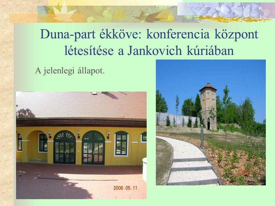 Duna-part ékköve: konferencia központ létesítése a Jankovich kúriában A jelenlegi állapot.