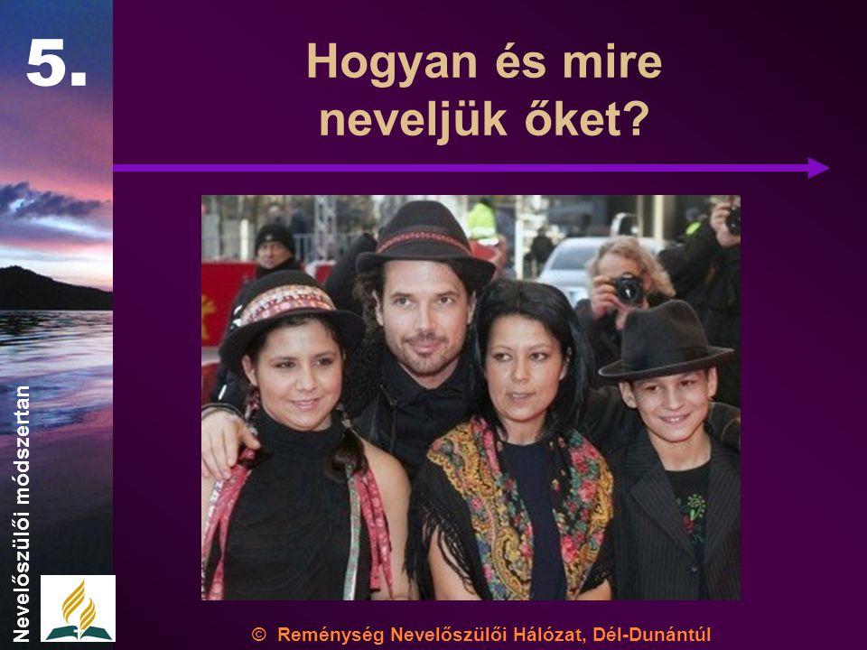Hogyan és mire neveljük őket. © Reménység Nevelőszülői Hálózat, Dél-Dunántúl 5.