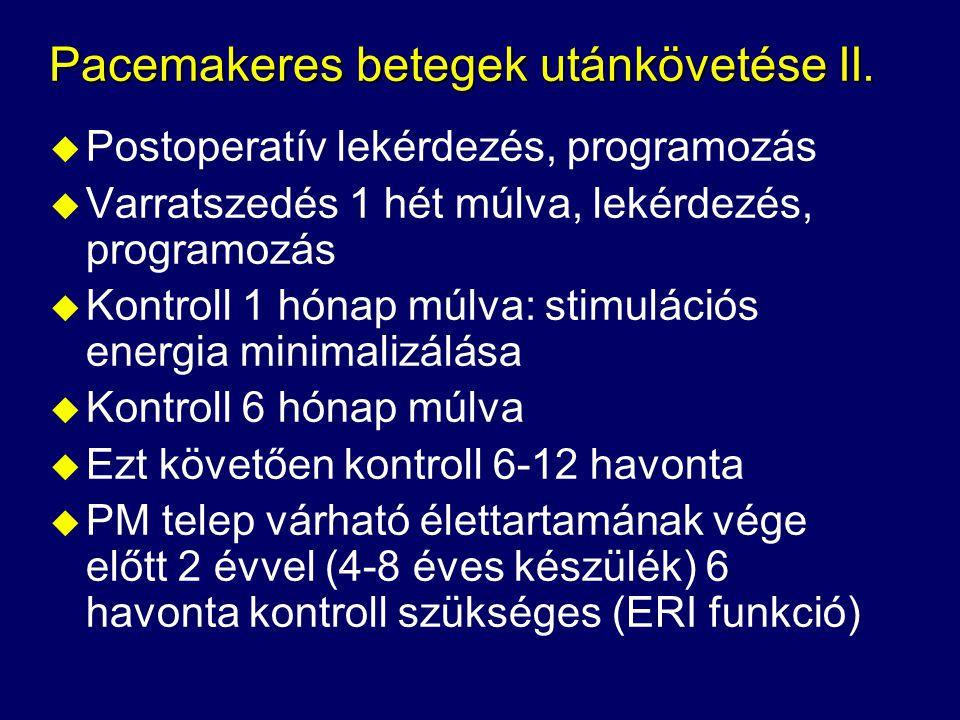 Pacemakeres betegek utánkövetése II. u Postoperatív lekérdezés, programozás u Varratszedés 1 hét múlva, lekérdezés, programozás u Kontroll 1 hónap múl