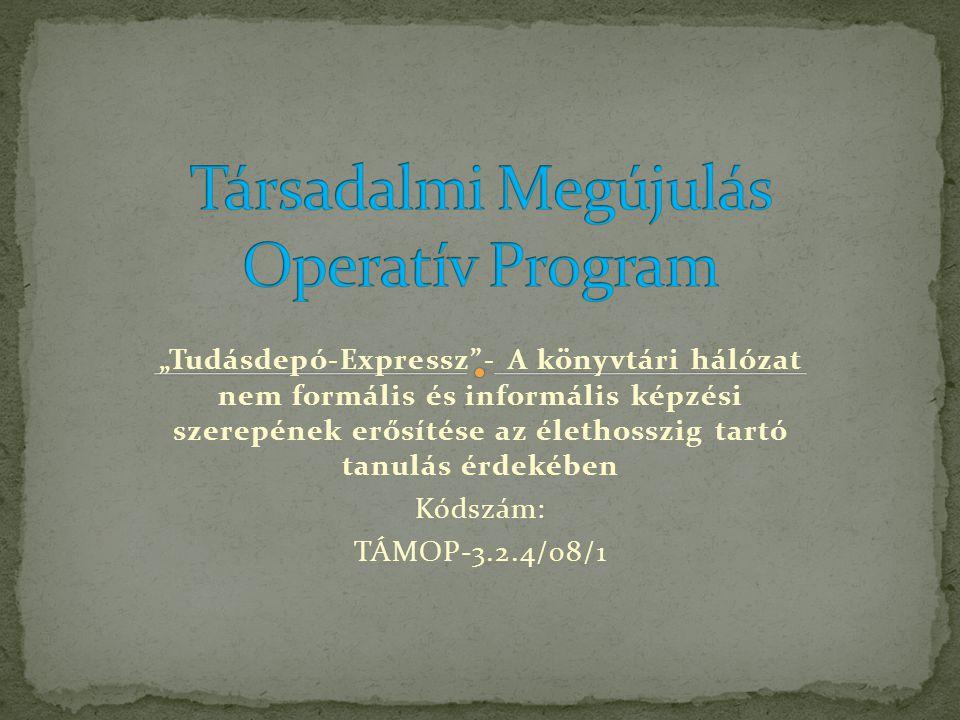 """""""Tudásdepó-Expressz - A könyvtári hálózat nem formális és informális képzési szerepének erősítése az élethosszig tartó tanulás érdekében Kódszám: TÁMOP-3.2.4/08/1"""