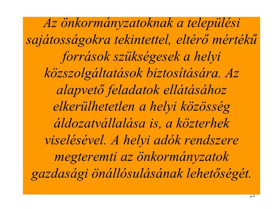 21 Az önkormányzatoknak a települési sajátosságokra tekintettel, eltérő mértékű források szükségesek a helyi közszolgáltatások biztosítására. Az alapv