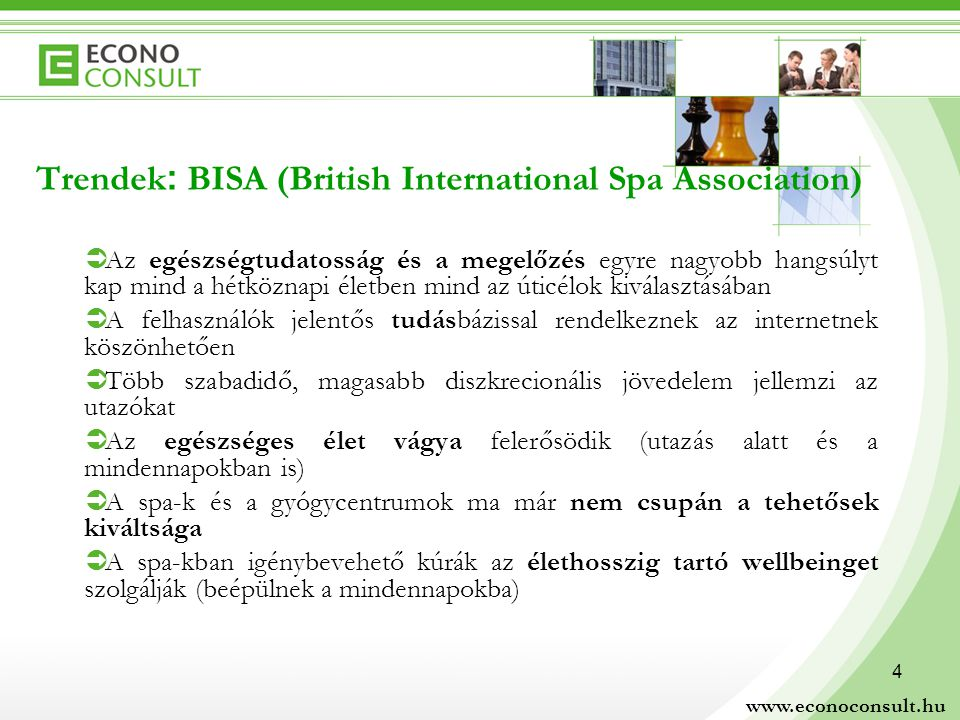 5 Eltérő terminológiák és jellemző fürdő- szolgáltatások az egyes földrészeken A három fő régió – Európa, Észak-Amerika, Ázsia – eltérő jellemzői:  Európa (Therme, Bad, spa, fürdő): víz jelenléte elengedhetetlen  Észak-Amerika (day spa): életstílus, test és lélek harmóniája, egészséges termékcsomagok, étkezés, életmód  Ázsia: tradícionális kezelések, természetgyógyászati elemek Közös jellemzők:  Növekvő igény az érzékelhető, bizonyítékokon alapuló hatású kezelések iránt (egyre fontosabb a tudományos háttér)  Az egészségturizmus és egészségügy közeledése  Az üdülőhelyek ingatlanpiaci értéke emelkedik a fürdők jelenlétének és dinamikus fejlődésének köszönhetően www.econoconsult.hu