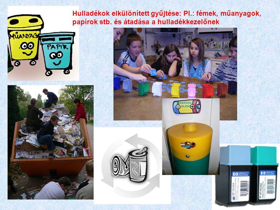 Hulladékok elkülönített gyűjtése: Pl.: fémek, műanyagok, papírok stb. és átadása a hulladékkezelőnek