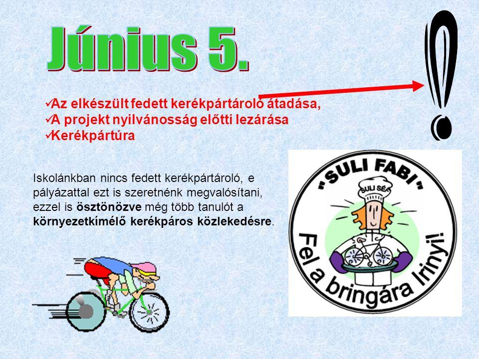  Az elkészült fedett kerékpártároló átadása,  A projekt nyilvánosság előtti lezárása  Kerékpártúra Iskolánkban nincs fedett kerékpártároló, e pályá