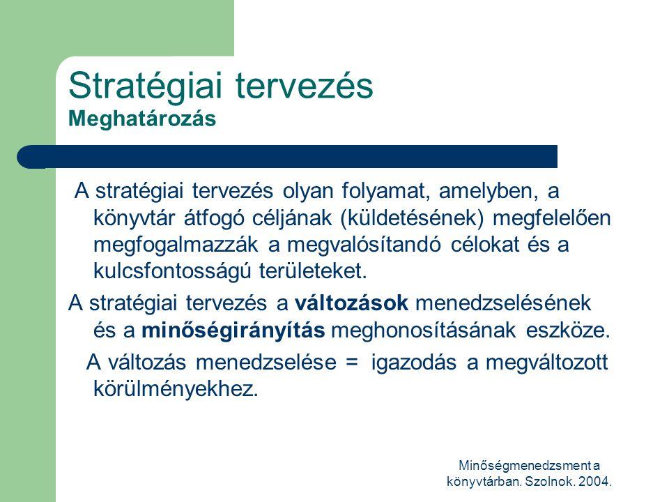 Minőségmenedzsment a könyvtárban. Szolnok. 2004. Stratégiai tervezés Meghatározás A stratégiai tervezés olyan folyamat, amelyben, a könyvtár átfogó cé