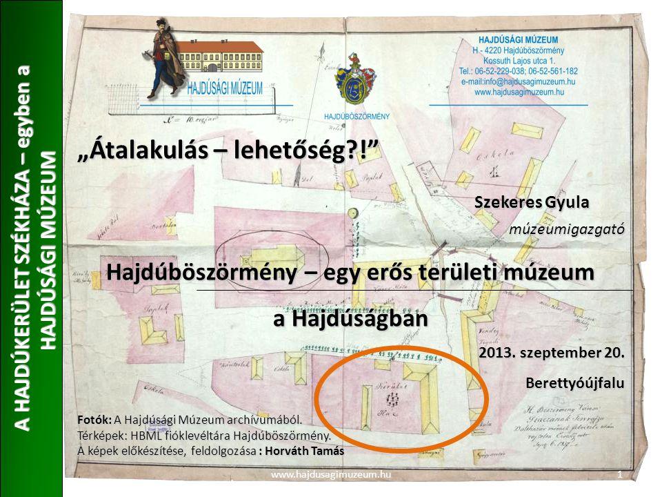 """www.hajdusagimuzeum.hu """"Átalakulás – lehetőség?! Szekeres Gyula múzeumigazgató Hajdúböszörmény – egy erős területi múzeum a Hajdúságban 2013."""