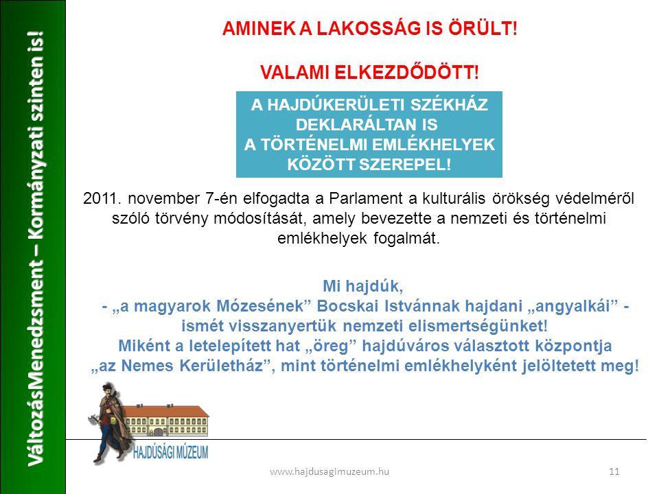 www.hajdusagimuzeum.hu11 VáltozásMenedzsment – Kormányzati szinten is! AMINEK A LAKOSSÁG IS ÖRÜLT! VALAMI ELKEZDŐDÖTT! A HAJDÚKERÜLETI SZÉKHÁZ DEKLARÁ