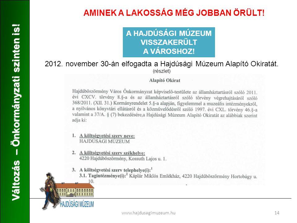 www.hajdusagimuzeum.hu14 Változás – Önkormányzati szinten is! AMINEK A LAKOSSÁG MÉG JOBBAN ÖRÜLT! A HAJDÚSÁGI MÚZEUM VISSZAKERÜLT A VÁROSHOZ! 2012. no