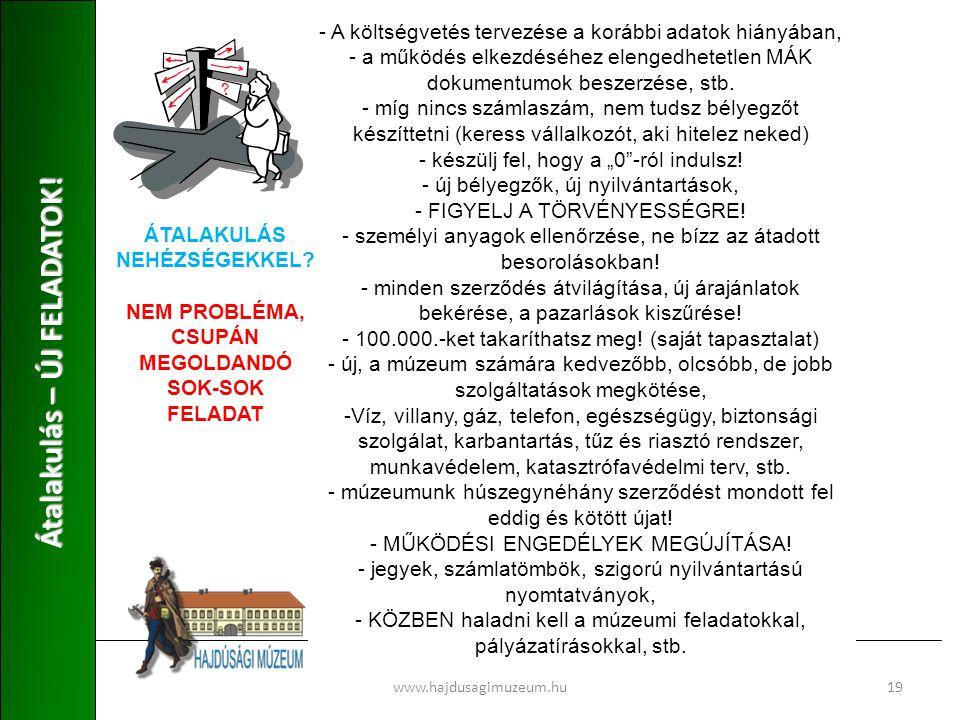 www.hajdusagimuzeum.hu19 Átalakulás – ÚJ FELADATOK! - A költségvetés tervezése a korábbi adatok hiányában, - a működés elkezdéséhez elengedhetetlen MÁ